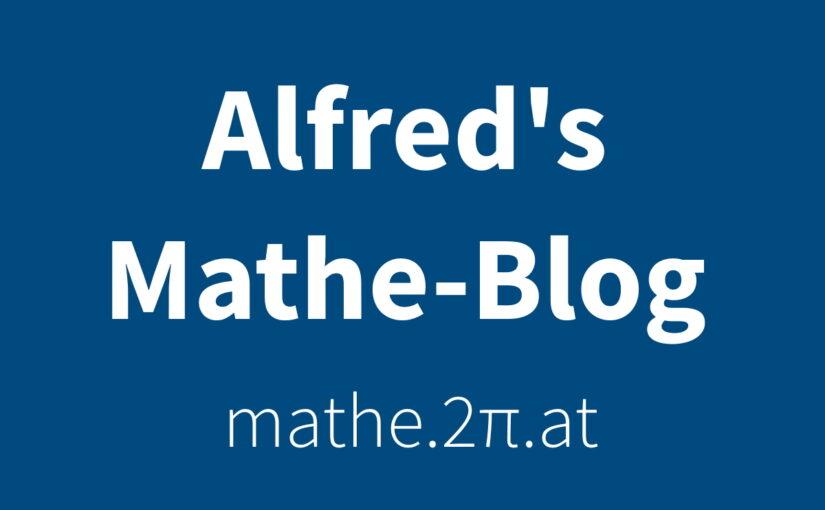 Alfred's Mathematik Blog - Mathematik ist leichter als du denkst! - mathe.2pi.at